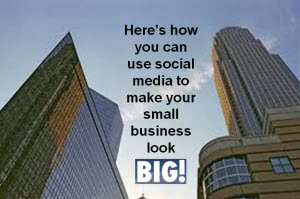 5 Ways Social Media Can Make Your Small Business Look BIG